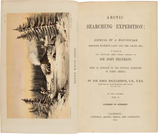 ARCTIC SEARCHING EXPEDITION: A JOURNAL OF A BOAT-VOYAGE THROUGH RUPERT'S LAND AND THE ARCTIC SEA, IN SEARCH OF THE DISCOVERY SHIPS UNDER COMMAND OF SIR JOHN FRANKLIN....