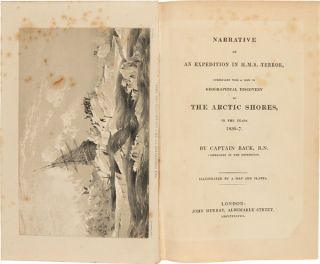 NARRATIVE OF AN EXPEDITION IN H.M.S. TERROR, UNDERTAKEN WITH A VIEW TO GEOGRAPHICAL DISCOVERY ON THE ARCTIC SHORES, IN THE YEARS 1836-37.