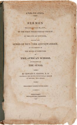 A PLEA FOR AFRICA. A SERMON PREACHED OCTOBER 26, 1817, IN THE FIRST PRESBYTERIAN CHURCH IN THE...