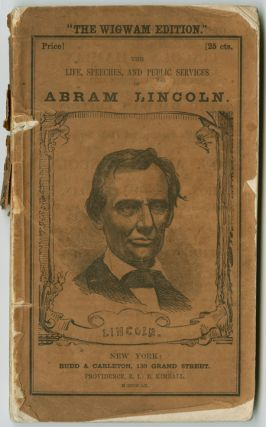 "THE ""WIGWAM EDITION."" THE LIFE, SPEECHES, AND PUBLIC SERVICE OF ABRAM [sic] LINCOLN, TOGETHER..."