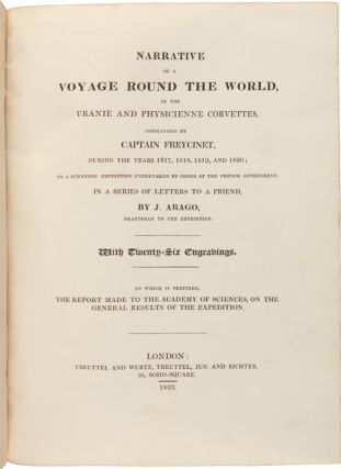 NARRATIVE OF A VOYAGE ROUND THE WORLD, IN THE URANIE AND PHYSICIENNE CORVETTES, COMMANDED BY CAPTAIN FREYCINET, DURING THE YEARS 1817, 1818, 1819, AND 1820; ON A SCIENTIFIC EXPEDITION UNDERTAKEN BY ORDER OF THE FRENCH GOVERNMENT. IN A SERIES OF LETTERS TO A FRIEND.