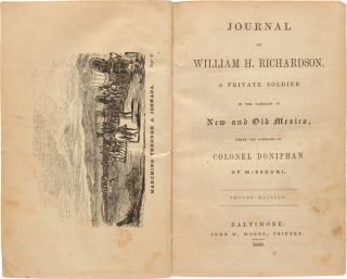 JOURNAL OF WILLIAM H. RICHARDSON, A PRIVATE SOLDIER IN THE CAMPAIGN OF NEW AND OLD MEXICO....