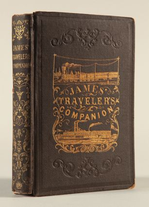 JAMES'S TRAVELER'S COMPANION. BEING A COMPLETE GUIDE THROUGH THE WESTERN STATES, TO THE GULF OF...