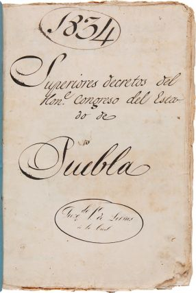 SUPERIORES DECRETOS DEL HON. CONGRESO DEL ESTADO DE PUEBLA [first manuscript title]. Mexico, Texas