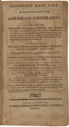 GEOGRAPHY MADE EASY: BEING AN ABRIDGMENT OF THE AMERICAN GEOGRAPHY. CONTAINING, ASTRONOMICAL GEOGRAPHY - DISCOVERY AND GENERAL DESCRIPTION OF AMERICA - GENERAL VIEW OF THE UNITED STATES - PARTICULAR ACCOUNTS OF THE THIRTEEN UNITED STATES OF AMERICA....