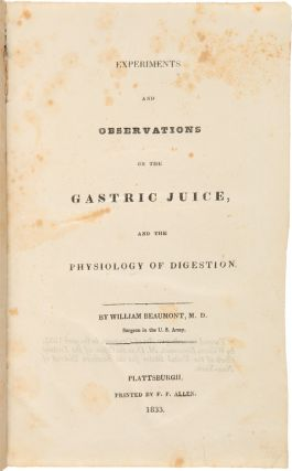 EXPERIMENTS AND OBSERVATIONS ON THE GASTRIC JUICE, AND THE PHYSIOLOGY OF DIGESTION.