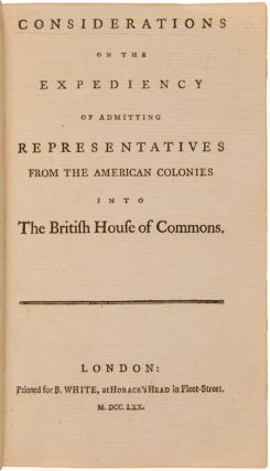 CONSIDERATIONS ON THE EXPEDIENCY OF ADMITTING REPRESENTATIVES FROM THE AMERICAN COLONIES INTO THE BRITISH HOUSE OF COMMONS.