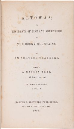 ALTOWAN; OR, INCIDENTS OF LIFE AND ADVENTURE IN THE ROCKY MOUNTAINS. By an Amateur Traveler.