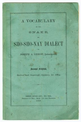 A VOCABULARY OF THE SNAKE, OR, SHO-SHO-NAY DIALECT. Joseph A. Gebow