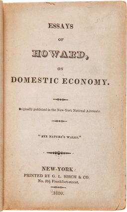 ESSAYS OF HOWARD, ON DOMESTIC ECONOMY. ORIGINALLY PUBLISHED IN THE NEW-YORK NATIONAL ADVOCATE....