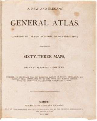 A NEW AND ELEGANT GENERAL ATLAS. COMPRISING ALL THE NEW DISCOVERIES, TO THE PRESENT TIME; CONTAINING SIXTY-THREE MAPS, DRAWN BY ARROWSMITH AND LEWIS.