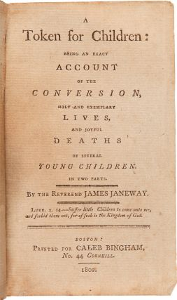 A TOKEN FOR CHILDREN: BEING AN EXACT ACCOUNT OF THE CONVERSION, HOLY AND EXEMPLARY LIVES, AND JOYFUL DEATHS OF SEVERAL YOUNG CHILDREN. IN TWO PARTS.
