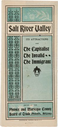 SALT RIVER VALLEY ITS ATTRACTIONS FOR THE CAPITALIST THE INVALID THE IMMIGRANT [wrapper title]....