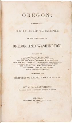 OREGON: COMPRISING A BRIEF HISTORY AND FULL DESCRIPTION OF THE TERRITORIES OF OREGON AND WASHINGTON...INTERSPERSED WITH INCIDENTS OF TRAVEL AND ADVENTURE.
