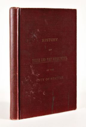 HISTORY OF THE POLICE AND FIRE DEPARTMENTS OF THE CITY OF SEATTLE. THE CITY AND COUNTY OFFICIALS,...