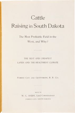 CATTLE RAISING IN SOUTH DAKOTA. THE MOST PROFITABLE FIELD IN THE WEST, AND WHY? THE BEST AND CHEAPEST LANDS AND THE HEALTHIEST CLIMATE. FOREST CITY AND GETTYSBURG R.R. CO.