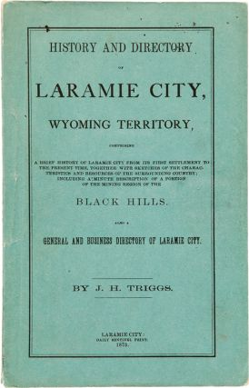 HISTORY AND DIRECTORY OF LARAMIE CITY, WYOMING TERRITORY, COMPRISING A BRIEF HISTORY OF LARAMIE...