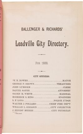 BALLENGER & RICHARDS'...LEADVILLE CITY DIRECTORY, CONTAINING A COMPLETE LIST OF THE INHABITANTS, INSTITUTIONS, INCORPORATED COMPANIES, MANUFACTURING ESTABLISHMENTS, BUSINESS, BUSINESS FIRMS, ETC. IN THE CITY OF LEADVILLE....