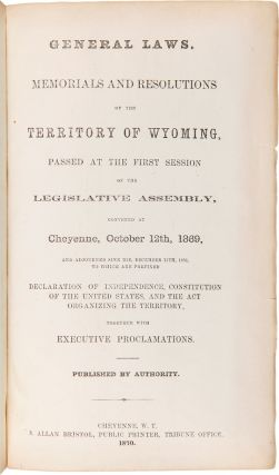 GENERAL LAWS, MEMORIALS AND RESOLUTIONS OF THE TERRITORY OF WYOMING, PASSED AT THE FIRST SESSION...