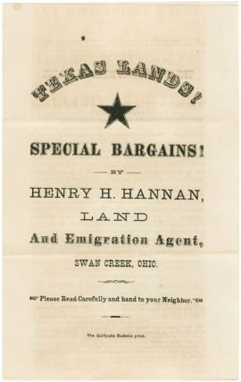 TEXAS LANDS! SPECIAL BARGAINS! BY HENRY H. HANNAN, LAND AND EMIGRATION AGENT, SWAN CREEK, OHIO....