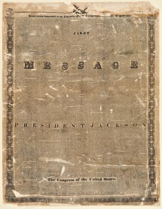 FIRST MESSAGE OF PRESIDENT JACKSON TO THE CONGRESS OF THE UNITED STATES. Andrew Jackson
