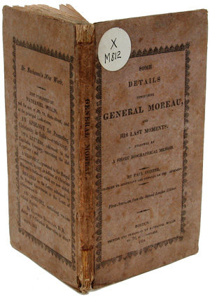 SOME DETAILS CONCERNING GENERAL MOREAU, AND HIS LAST MOMENTS. FOLLOWED BY A SHORT BIOGRAPHICAL...
