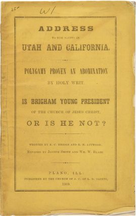 ADDRESS TO THE SAINTS IN UTAH AND CALIFORNIA. POLYGAMY PROVEN AN ABOMINATION BY HOLY WRIT. IS...