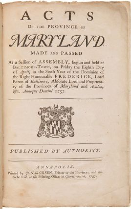 ACTS OF THE PROVINCE OF MARYLAND, MADE AND PASSED AT A SESSION OF THE ASSEMBLY, BEGUN AND HELD AT...