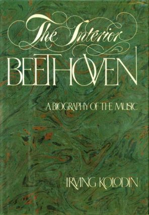 THE INTERIOR BEETHOVEN A BIOGRAPHY OF THE MUSIC. Beethoven, Irving Kolodin
