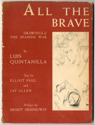 ALL THE BRAVE...PREFACE BY ERNEST HEMINGWAY. TEXT BY ELLIOT PAUL AND JAY ALLEN. Ernest Hemingway,...