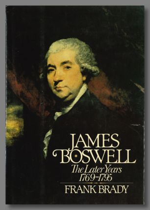 BOSWELL THE LATER YEARS 1769-1795. James Boswell, Frank Brady