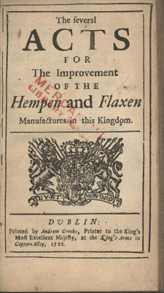 THE SEVERAL ACTS FOR THE IMPROVEMENT OF THE HEMPEN AND FLAXEN MANUFACTURES IN THIS KINGDOM. Hemp...
