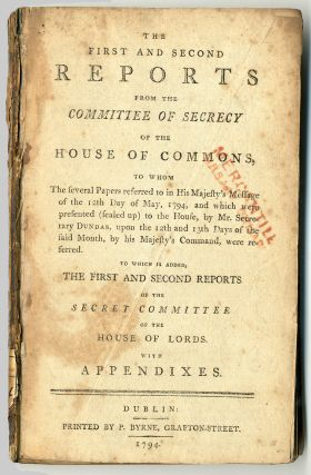 THE FIRST AND SECOND REPORTS FROM THE COMMITTEE OF SECRECY OF THE HOUSE OF COMMONS, TO WHOM THE...