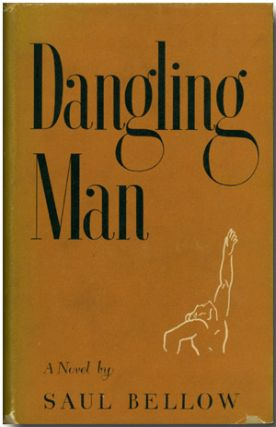 DANGLING MAN. Saul Bellow