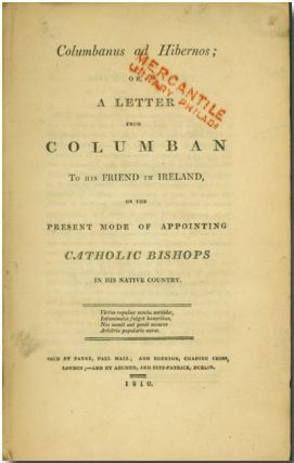 COLUMBANUS AD HIBERNOS; OR, A LETTER FROM COLUMBAN TO HIS FRIEND IN IRELAND, ON THE PRESENT MODE...
