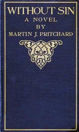WITHOUT SIN A NOVEL. Martin J. Pritchard, pseud. of Mrs. Augustus Moore