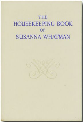 THE HOUSEKEEPING BOOK OF SUSANNA WHATMAN 1776 - 1800. Frank Martin, Thomas Balston, ed
