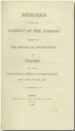 REMARKS UPON THE CONDUCT OF THE PERSONS POSSESSED OF THE POWERS OF GOVERNMENT IN FRANCE. AND...