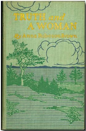 TRUTH AND A WOMAN. Anna Robeson Brown.
