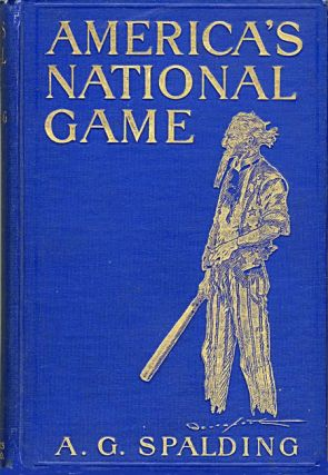 AMERICA'S NATIONAL GAME HISTORIC FACTS CONCERNING THE BEGINNING EVOLUTION, DEVELOPMENT AND...