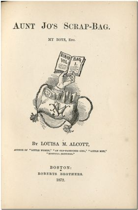AUNT JO'S SCRAP-BAG. MY BOYS, ETC. Louisa M. Alcott