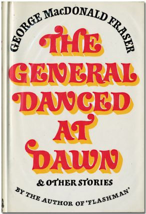 THE GENERAL DANCED AT DAWN. George MacDonald Fraser