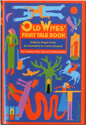 THE OLD WIVES' FAIRY TALE BOOK. Angela Carter, ed