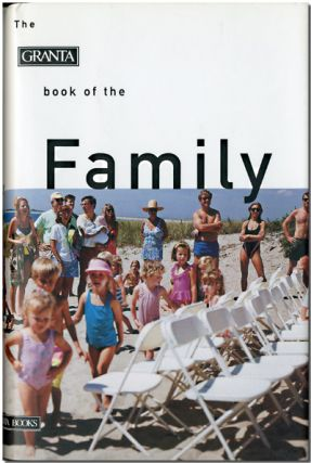 THE GRANTA BOOK OF THE FAMILY. Anthology