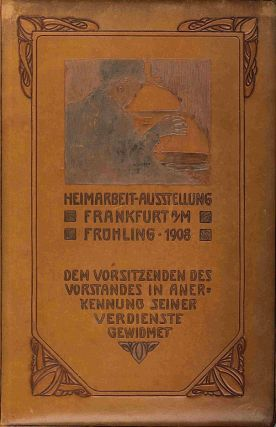 HEIMARBEIT-AUSSTELLUNG FRANKFURT A/M FRÜHLING 1908 [binding caption title], Binding and Calligraphy