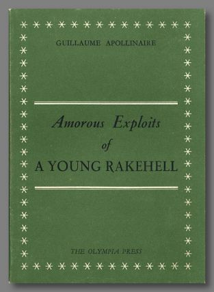 AMOROUS EXPLOITS OF A YOUNG RAKEHELL. Guillaume Apollinaire, and, Richard Seaver