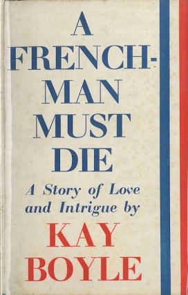 A FRENCHMAN MUST DIE. Kay Boyle
