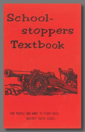 SCHOOL-STOPPERS TEXTBOOK FOR PEOPLE WHO WANT TO FIGHT BACK AGAINST THEIR SCHOOL [wrapper...
