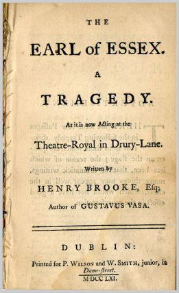 THE EARL OF ESSEX. A TRAGEDY AS IT IS NOW ACTING AT THE THEATRE-ROYAL IN DRURY-LANE. Henry Brooke.