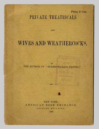 "PRIVATE THEATRICALS AND WIVES AND WEATHERCOCKS. By the Author of ""Sparrowgrass Papers"" [wrapper..."